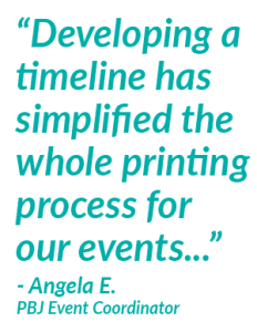 """""""Developing a timeline has simplified the whole printing process for our events..."""""""